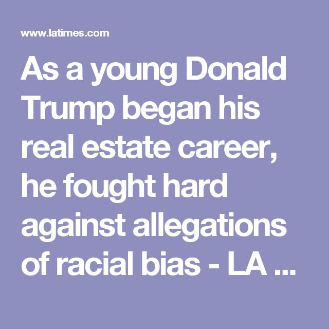 As a young Donald Trump began his real estate career, he fought hard against allegations of racial bias - LA Times