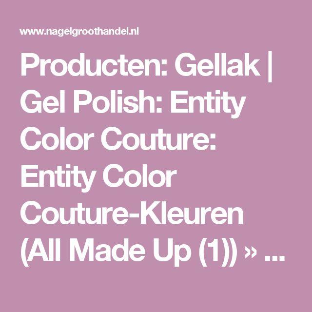 Producten: Gellak | Gel Polish: Entity Color Couture: Entity Color Couture-Kleuren (All Made Up (1)) » Nagelgroothandel.nl - groothandel nagelproducten