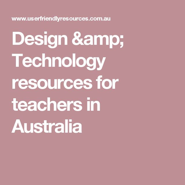 Design & Technology resources for teachers in Australia This resource is an excellent source of reference materials for implementing design and technology across various learning areas of the Australian Curriculum.