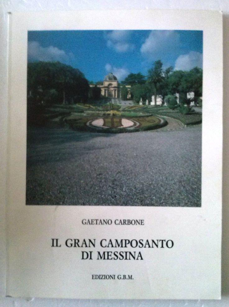 Gaetano Carbone, IL GRAN CAMPOSANTO DI MESSINA, Edizioni G.B.M., 1989