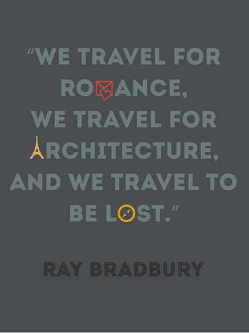 """""""We travel for romance, we travel for architecture, and we travel to be lost"""""""