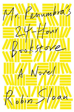 Mr. Penumbra's 24-Hour Bookstore - ****