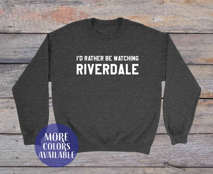 I'd Rather Be Watching Riverdale custom sweatshirt, Riverdale sweatshirt, Riverdale High School Shirt, Archie Shirts, Betty Was Here, Tumblr by ThreeDotsImprintable on Etsy https://www.etsy.com/listing/574612675/id-rather-be-watching-riverdale-custom
