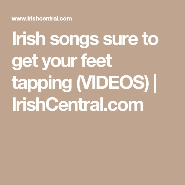 Irish songs sure to get your feet tapping (VIDEOS) | IrishCentral.com
