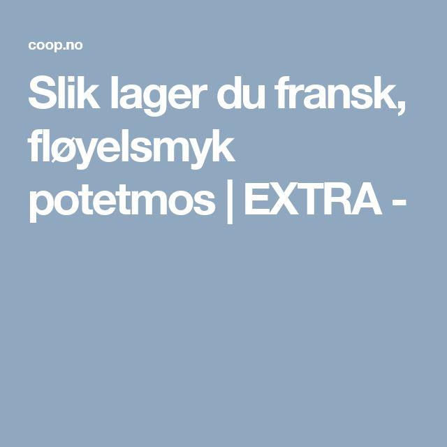 Slik lager du fransk, fløyelsmyk potetmos   EXTRA -