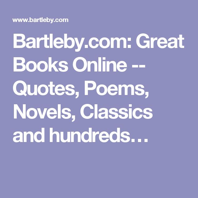 Bartleby.com: Great Books Online -- Quotes, Poems, Novels, Classics and hundreds…