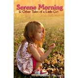 Serene Morning & Other Tales of a Little Girl (Kindle Edition)By David Michael