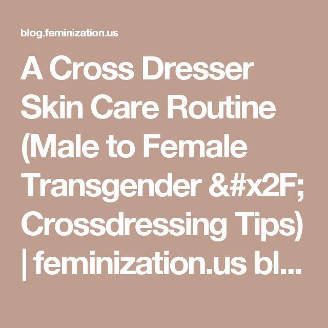 A Cross Dresser Skin Care Routine (Male to Female Transgender / Crossdressing Tips) | feminization.us blog page