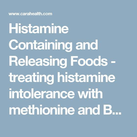 Histamine Containing and Releasing Foods - treating histamine intolerance with methionine and B6;  histamine-intolerant individuals may have a deficiency of the enzyme, diamine oxidase, in the small intestinal mucosa, resulting in decreased breakdown, and increased absorption of histamine in the gastrointestinal tract. Diamine oxidase levels are known to be about 500-fold elevated in pregnancy.