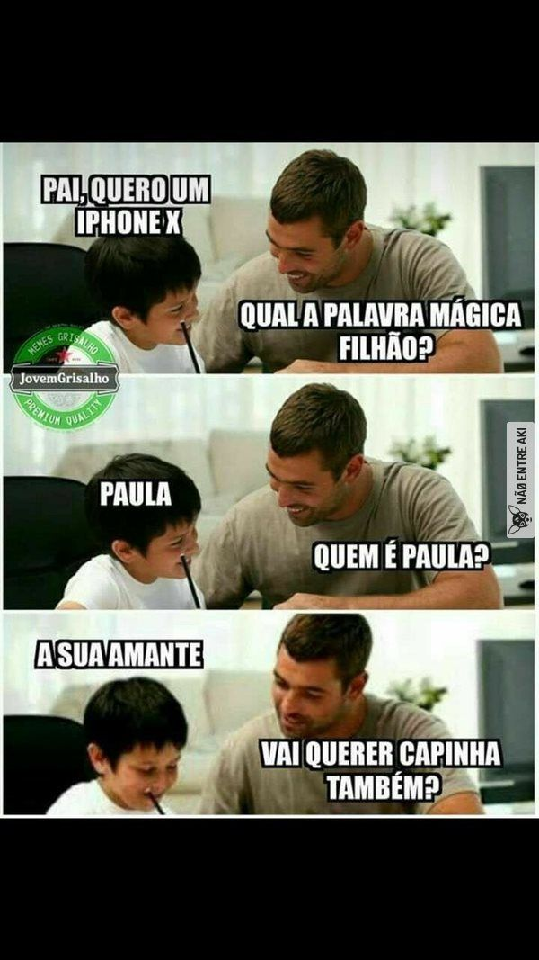 This is as much as I can understand,  Son: dad I want an iPhone X Dad: what's the magic word?  Son: Paula Dad: who's Paula?  Son: the woman that you're cheating on mom Dad: would you like a (idk)