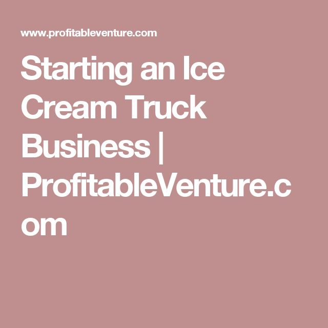 Starting an Ice Cream Truck Business | ProfitableVenture.com