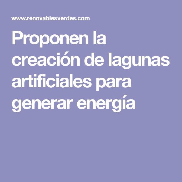 Proponen la creación de lagunas artificiales para generar energía