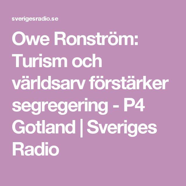 Owe Ronström: Turism och världsarv förstärker segregering - P4 Gotland | Sveriges Radio