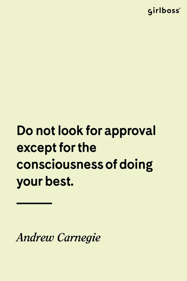 GIRLBOSS QUOTE: Do not look for approval except for the consciousness of doing your best. -Andrew Carnegie // Self love first