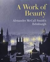 A Work of Beauty: Alexander McCall Smith's Edinburgh (Book) by Alexander McCall Smith (2014): Waterstones.com