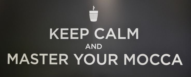 Keep Calm and Master Your Mocca