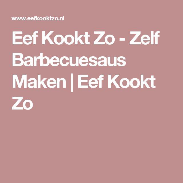 Eef Kookt Zo - Zelf Barbecuesaus Maken | Eef Kookt Zo