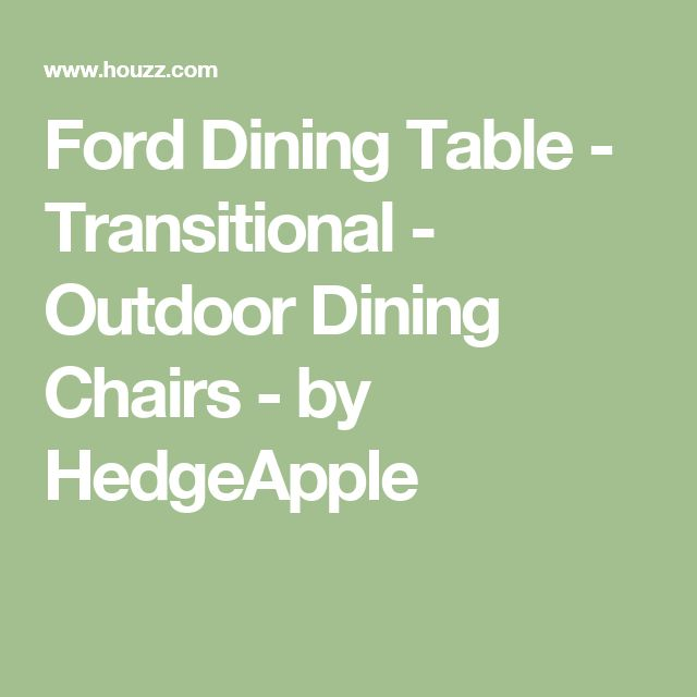 Ford Dining Table - Transitional - Outdoor Dining Chairs - by HedgeApple