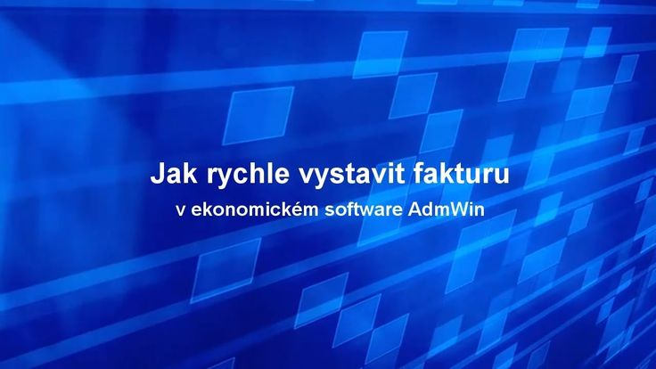 Jak rychle vystavit fakturu v ekonomickém software AdmWin