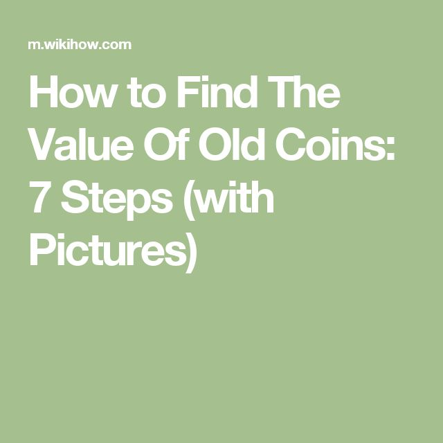 How to Find The Value Of Old Coins: 7 Steps (with Pictures)