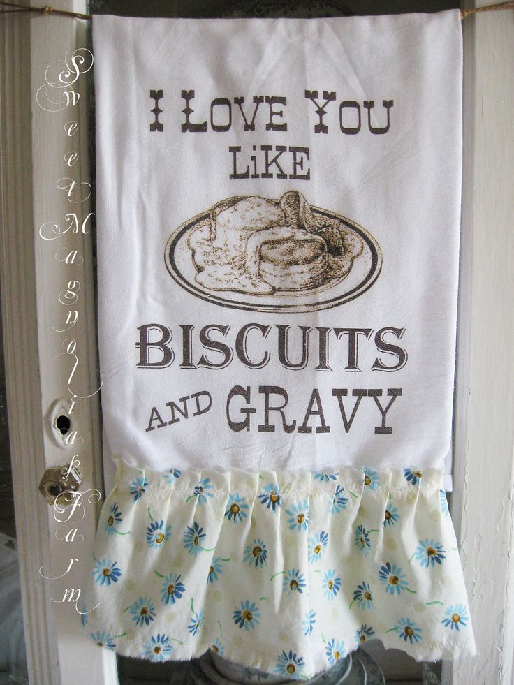 """Flour Sack Kitchen Towel .""""I Love you like Biscuits and Gravy""""  Southern Saying ...for your Home, Farmhouse or Cottage. $14.50, via Etsy."""