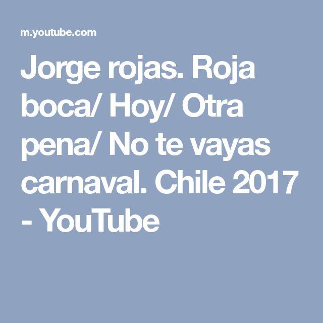 Jorge rojas. Roja boca/ Hoy/ Otra pena/ No te vayas carnaval. Chile 2017 - YouTube