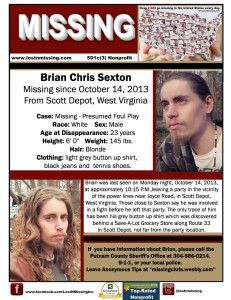 """10/14/13: Brian """"Chris"""" Sexton, 23, is missing from Scott Depot, WV.  UPDATE: Dec 9, 2013 - Body Found In Putnam County Positively Identified As Missing Man. ... on Friday has been positively identified as Brian Christopher Sexton Jr. RIP ♥"""