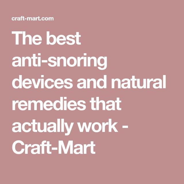 The best anti-snoring devices and natural remedies that actually work - Craft-Mart