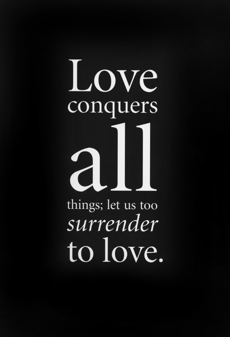 "Love <3 - ""Love conquers all things; let us too surrender to love."""
