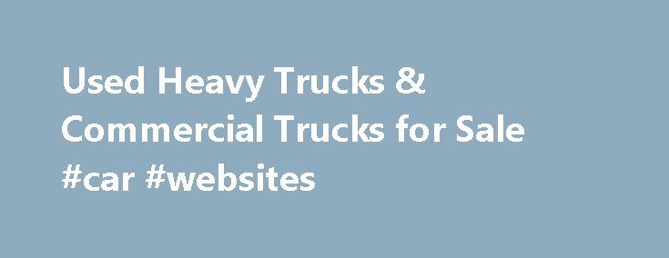 Used Heavy Trucks & Commercial Trucks for Sale #car #websites http://auto.remmont.com/used-heavy-trucks-commercial-trucks-for-sale-car-websites/  #used truck # Browse our used heavy trucks by selecting from our popular searches below Preview: 2014 Ford Transit After 51 years of service, Ford will be replacing the long-in-the-tooth E-Series commercial van for the 2014 model year. In its stead, Ford will bring us their venerable Transit. It's a decision that is based on [...]Read More...The…