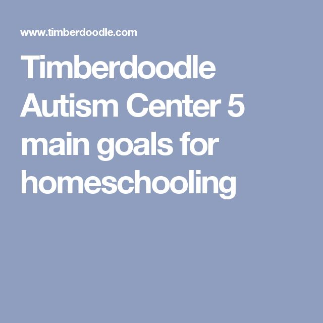 Timberdoodle Autism Center  5 main goals for homeschooling