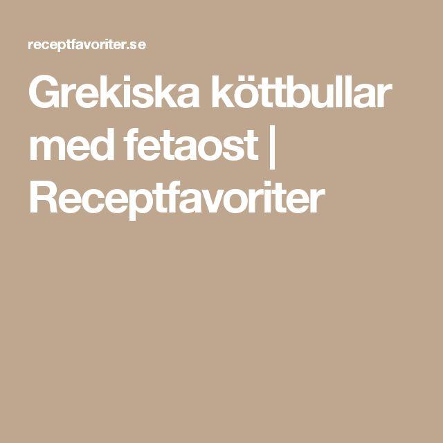 Grekiska köttbullar med fetaost | Receptfavoriter
