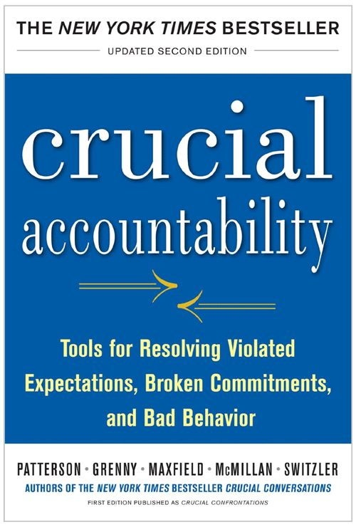 Crucial Accountability: Tools for Resolving Violated Expectations, Broken Promises, and Bad Behavior