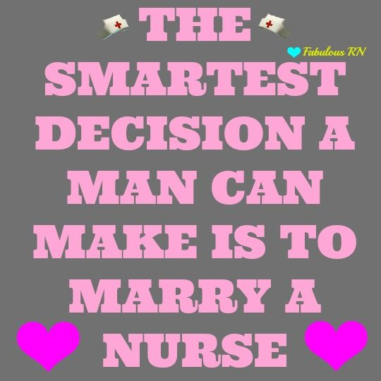 The smartest decision a man can make is to marry a nurse. Nurse humor. Nursing funny. Registered Nurse. RN.