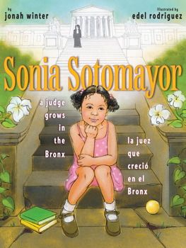 Sonia Sotomayor: a judge grows in the Bronx/la juez que creció en el Bronx by Jonah Winter