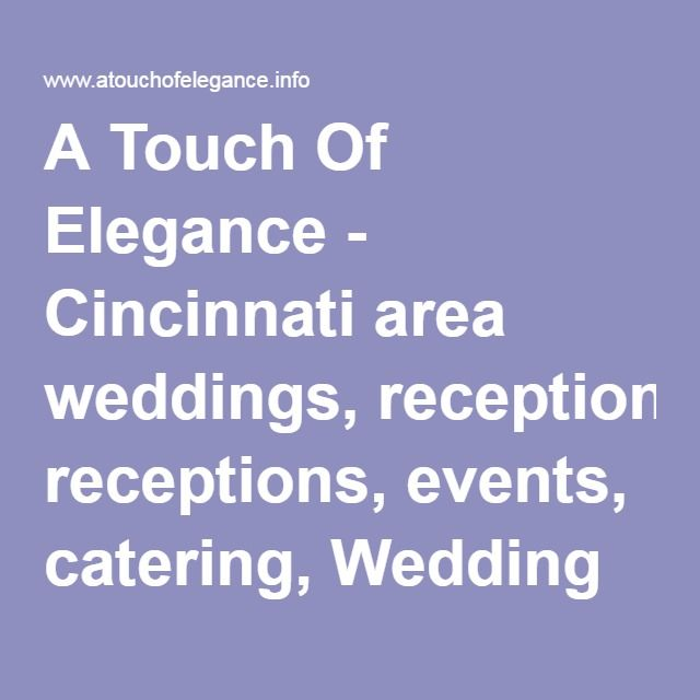 A Touch Of Elegance - Cincinnati area weddings, receptions, events, catering, Wedding Receptions, Rehearsal Dinners, On-site Weddings, Private Parties, Corporate Events, Full-service Catering, Next Day Brunch, Wedding Receptions, Rehearsal Dinners, On-site Weddings, Private Parties, Corporate Events, Next Day Brunch, Full-service Catering, Aviation Catering
