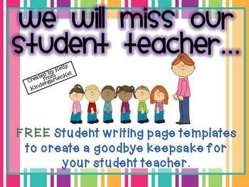 This FREE product provides students with a meaningful way to say goodbye to their student teacher at the end of her time with your class. There are several reproducible student writing pages and a full-color class book cover to make your life easier!  Hopefully this freebie will make a nice keepsake for your student teacher and provide some help with the transition as she moves on.