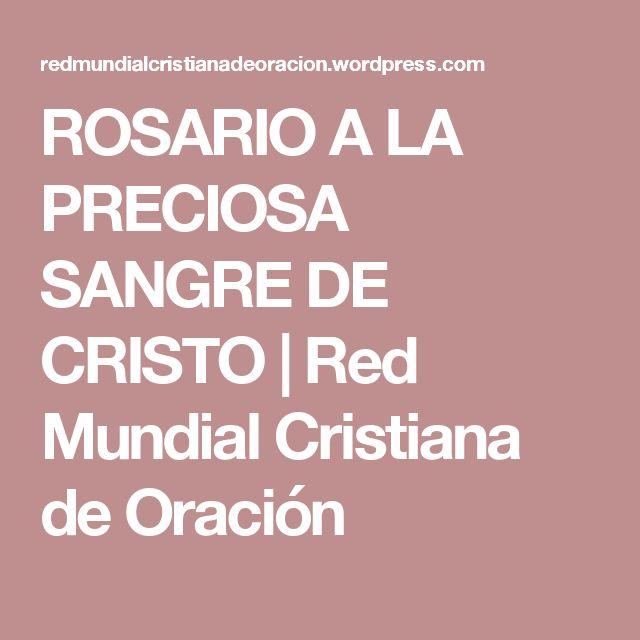 ROSARIO A LA PRECIOSA SANGRE DE CRISTO   Red Mundial Cristiana de Oración