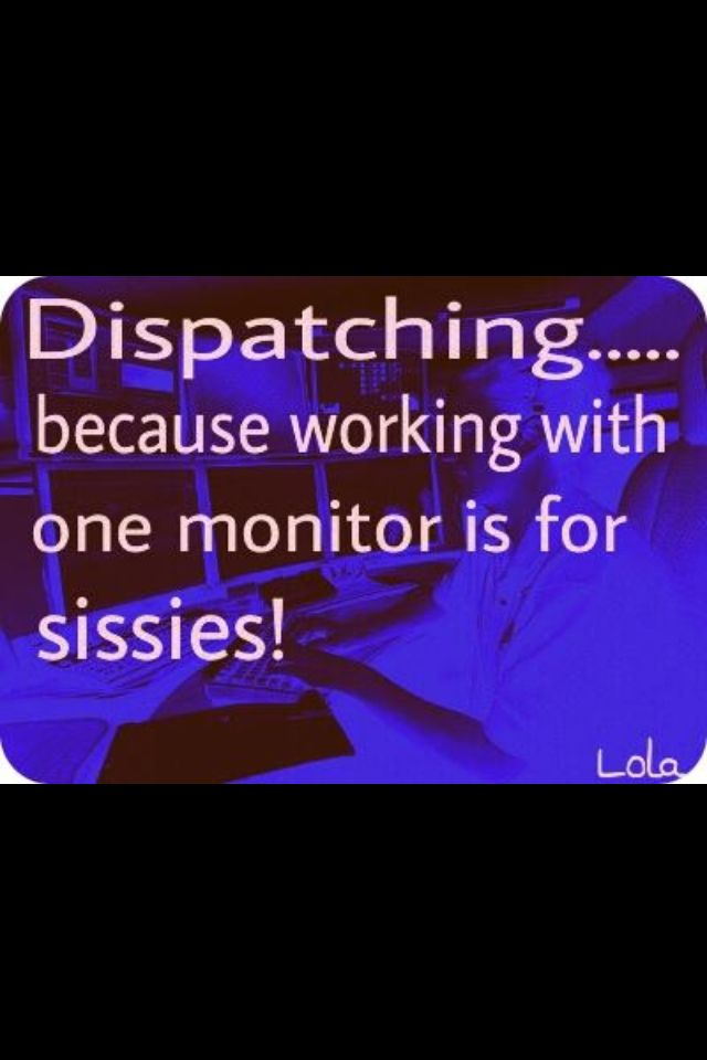 Dispatching......because working with one monitor is for sissies!