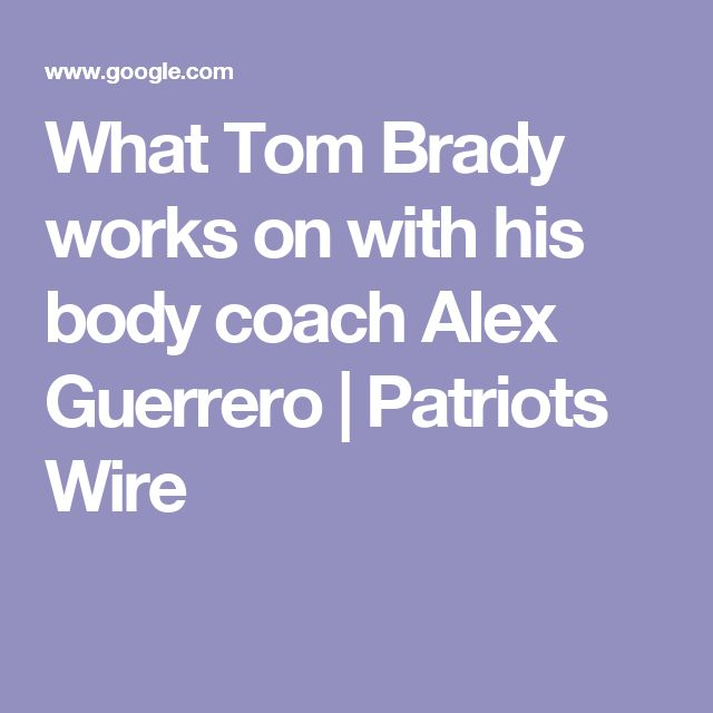 What Tom Brady works on with his body coach Alex Guerrero | Patriots Wire