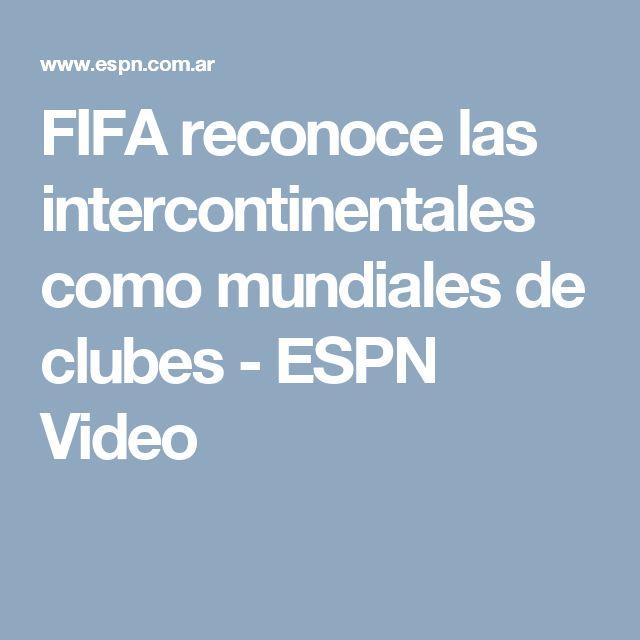 FIFA reconoce las intercontinentales como mundiales de clubes - ESPN Video