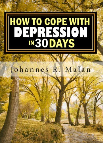 How To Cope With Depression In 30 Days by Johannes R. Malan