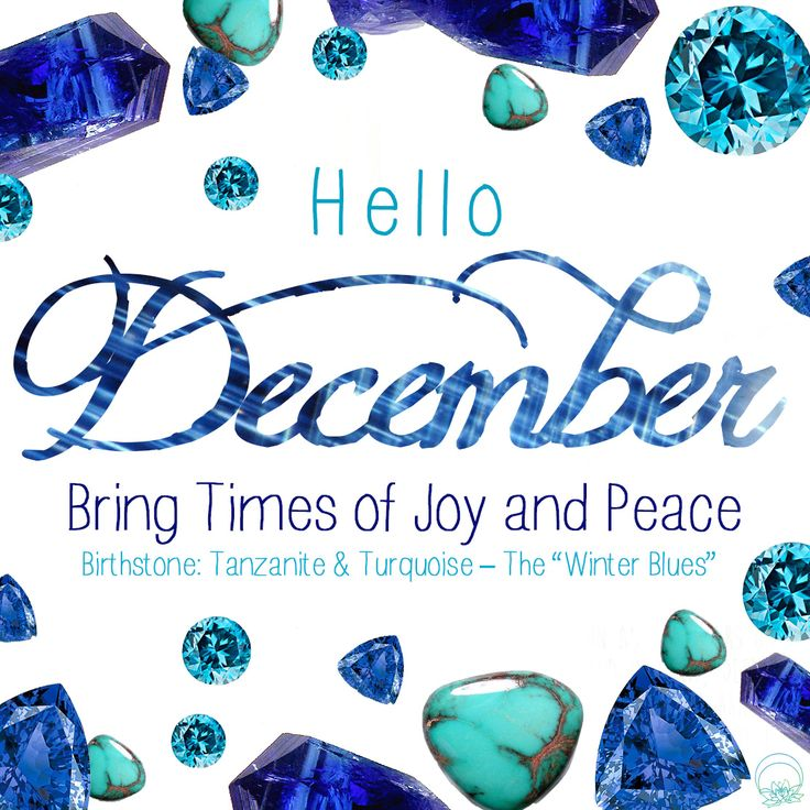 "Hello December!  Birthstones for December: Tanzanite & Turquoise – The ""Winter Blues""  Popular through time the beautiful blue hues of the December stones promote healing, protection, and good luck. All December stones are useful against stress and promote healing of the wearer, making them especially suited to the holiday month."