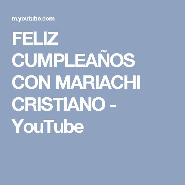 FELIZ CUMPLEAÑOS CON MARIACHI CRISTIANO - YouTube