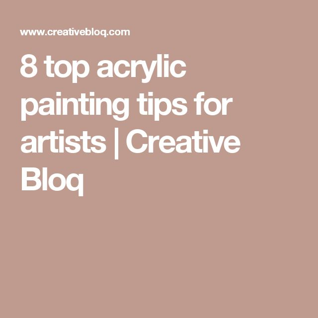 8 top acrylic painting tips for artists
