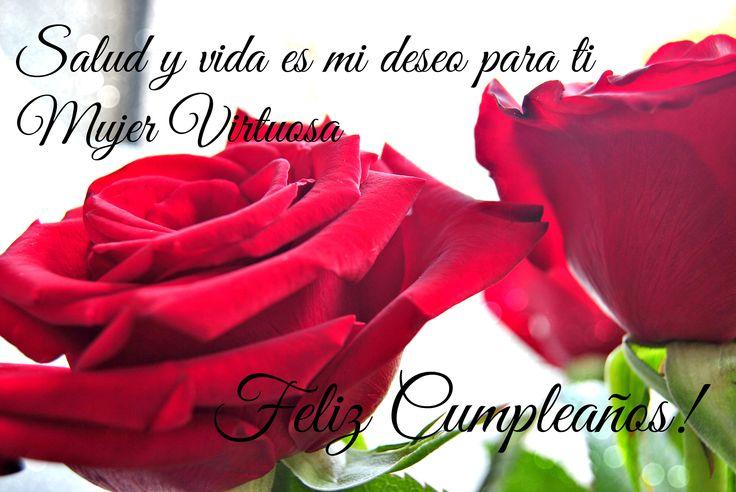 Salud y vida es mi deseo para ti  Mujer Virtuosa.   Feliz Cumpleaños!