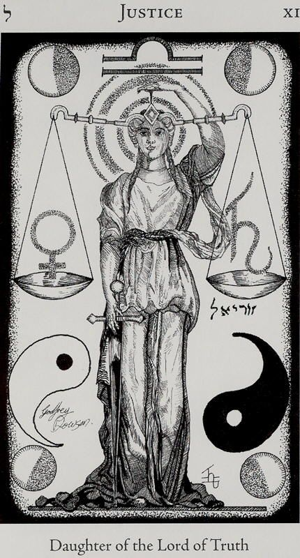 HE- VIII - XI - Justice- Major Arcana Card 11- The sign of Libra - the scales- balance- truth - justice - this card asks you to sit down in council with all the aspects of the situation and all the voices inside your self and offer each a fair hearing. Only with awareness of all the forces within can you make a decision with integrity. Justice asks you to be honest with yourself AND with others.