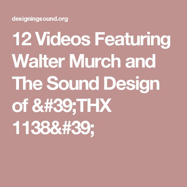 12 Videos Featuring Walter Murch and The Sound Design of 'THX 1138'