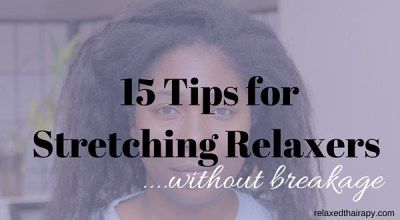 15 Awesome Tips for Stretching Relaxers without Breakage relaxedthairapy.com