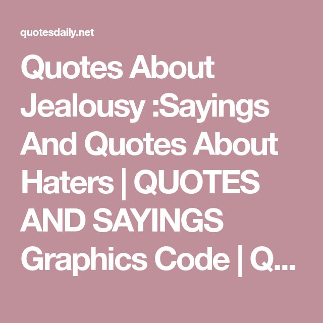 Quotes About Jealousy :Sayings And Quotes About Haters | QUOTES AND SAYINGS Graphics Code | QUOTES AND ... - Quotes Daily | Leading Quotes Magazine & database, we provide you with top quotes from around the world